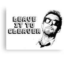 Leave It To Cleaver Canvas Print