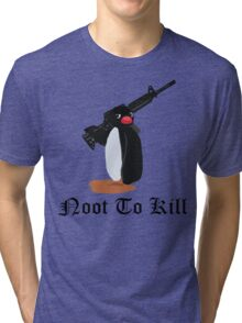 Noot To Kill Tri-blend T-Shirt