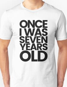 Once I was 7 Years Old Unisex T-Shirt