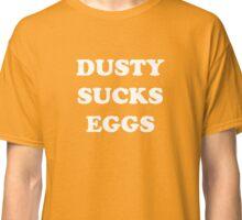 Dusty Sucks Eggs Classic T-Shirt