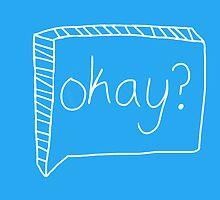 Okay? by EmmaPopkin