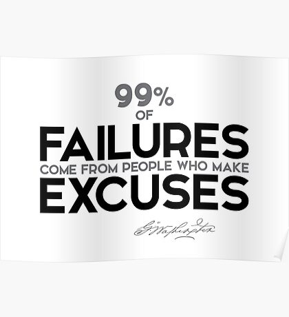 99% of failures are excuses - george washington Poster