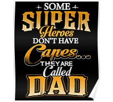 Some super heroes don't have capes they are called Dad shirt Poster