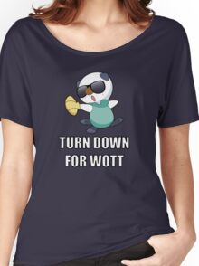 TURN DOWN FOR WOTT Women's Relaxed Fit T-Shirt