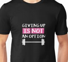 Giving up is not an option! Unisex T-Shirt