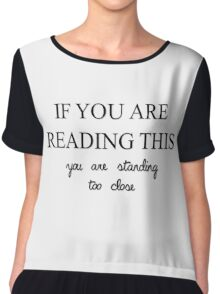IF YOU ARE READING THIS YOU ARE STANDING TOO CLOSE Women's Chiffon Top