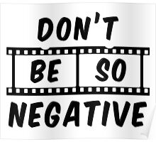 Don't Be So Negative Poster
