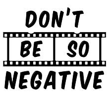 Don't Be So Negative Photographic Print