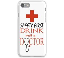 Safety first ~ Drink with a Doctor iPhone Case/Skin