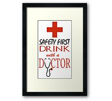 Safety first ~ Drink with a Doctor Framed Print