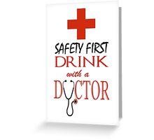 Safety first ~ Drink with a Doctor Greeting Card