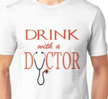 Drink with a Doctor Unisex T-Shirt