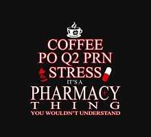 Pharmacist - Coffee Po Q2 Prn Stress It's A Pharmacy Thing You Wouldn't Understand Unisex T-Shirt