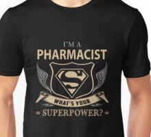 Pharmacist - I'm A Pharmacist What's Your Superpower Unisex T-Shirt
