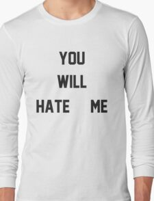 You Will Hate Me (Ox Baker) Long Sleeve T-Shirt