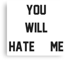 You Will Hate Me (Ox Baker) Canvas Print