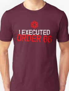 I Executed Order 66 Unisex T-Shirt