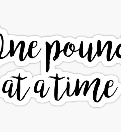 One pound at a time - Gym Quote Sticker