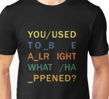 You Used to be Alright - In Rainbows Unisex T-Shirt