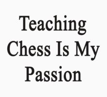 Teaching Chess Is My Passion by supernova23