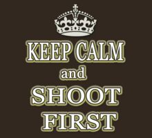 Keep Calm Shoot First by Delights
