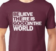 Believe There Is Good In The World, Be The Good  Unisex T-Shirt