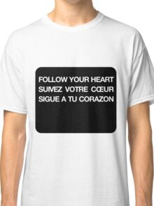 Phrase follow your heart languages Classic T-Shirt
