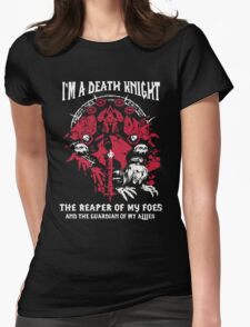I'm A Death Knight The Reaper Of My Foes - Wow Womens Fitted T-Shirt