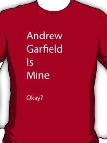 Andrew Garfield is Mine T-Shirt
