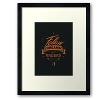 FOLLOW DREAMS NOT ORDERS Framed Print