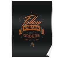 FOLLOW DREAMS NOT ORDERS Poster