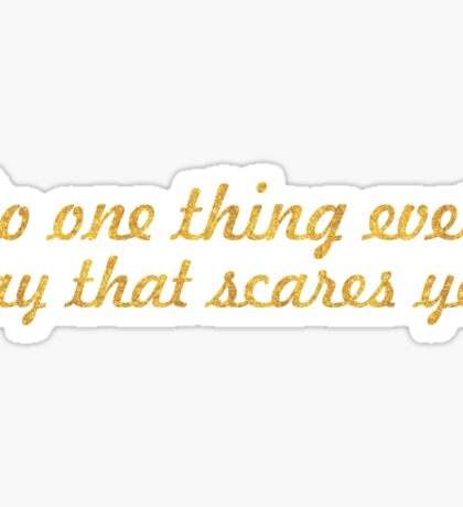 "Do one thing every day that scares you ""Eleanor Roosevelt"" Life Inspirational Quote Sticker"