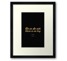 "Do or do not there is no try ""Yoda"" - Life Inspirational Quote Framed Print"