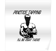 """Practice Tapping. I'll Be Right There"" Poster"