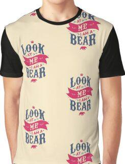 LOOK AT ME I AM A BEAR Graphic T-Shirt