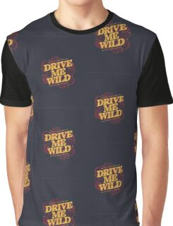 DRIVE ME WILD Graphic T-Shirt