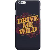 DRIVE ME WILD iPhone Case/Skin