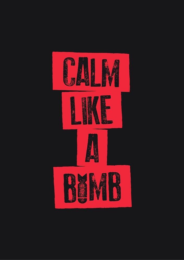 CALM LIKE A BOMB by snevi