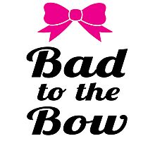Bad To The Bow Cheer Art Photographic Print