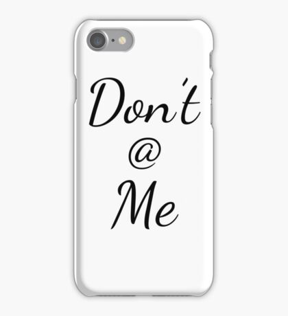 Don't @ Me iPhone Case/Skin
