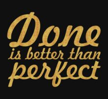 Done is better than perfect - Inspirational Quote Kids Tee