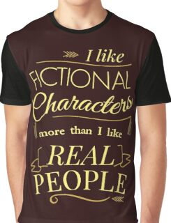 I like fictional characters more than real people Graphic T-Shirt