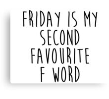 Friday is my 2nd favourite F word Canvas Print