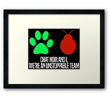 Chat Noir and I, we're an unstoppable team. Framed Print