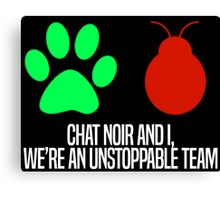 Chat Noir and I, we're an unstoppable team. Canvas Print
