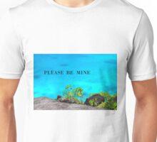 Please Be Mine Unisex T-Shirt