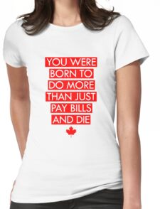You Were Born To Do More Than Just Pay Bills and Die Womens Fitted T-Shirt