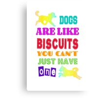 Dogs are like biscuits Canvas Print