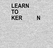 learn to ker          n Unisex T-Shirt
