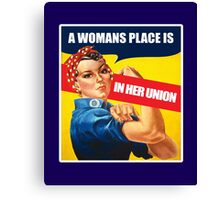 A Woman's place, Feminism Equality Rosie the Riveter, Equal Right Swag and Gifts for feminists.  Canvas Print